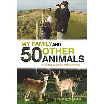 My Family and 50 Other Animals - A Year with Britain's Mammals by Domi