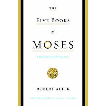The Five Books of Moses - A Translation with Commentary by Robert Alte
