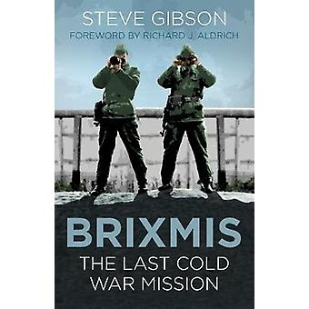 BRIXMIS - The Last Cold War Mission by BRIXMIS - The Last Cold War Miss