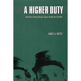 A Higher Duty - Desertion Among Georgia Troops During the Civil War by