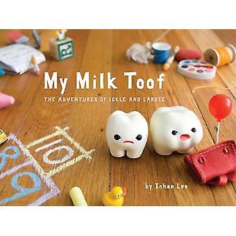 My Milk Toof by Inhae Lee - 9780811878135 Book