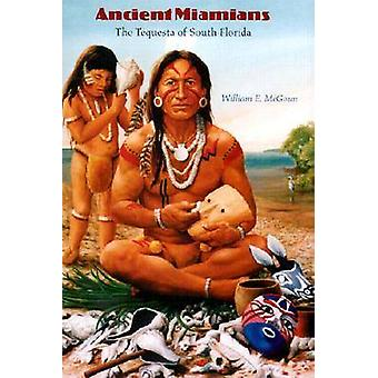 Ancient Miamians - The Tequesta of South Florida by William McGoun - J
