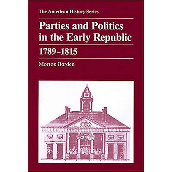 Parties and Politics in the Early Republic - 1789-1815 by Morton Bord