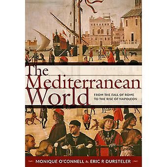 The Mediterranean World - From the Fall of Rome to the Rise of Napoleo