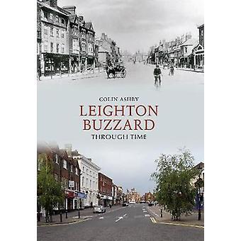 Leighton Buzzard Through Time by Colin Ashby - 9781445606026 Book