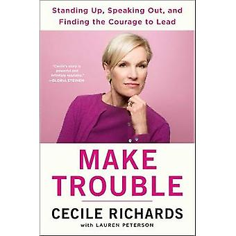 Make Trouble - Standing Up - Speaking Out - and Finding the Courage to