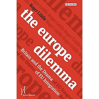 The Europe Dilemma - Britain and the Drama of EU Integration by Roger