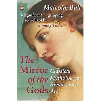 The Mirror of the Gods - Classical Mythology in Renaissance Art by Mal