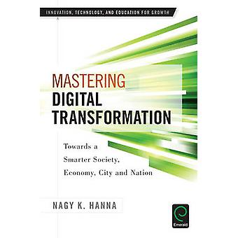 Mastering Digital Transformation - Towards a Smarter Society - Economy