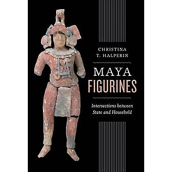 Maya Figurines - Intersections between State and Household by Christin