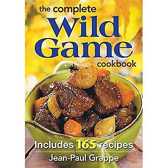 Le Cookbook jeu sauvage complète: Comprend 150 recettes