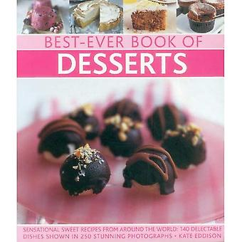 Best-ever book of desserts: Sensational Sweet Recipes from Around the World: 140 Delectable Dishes Shown in 250...