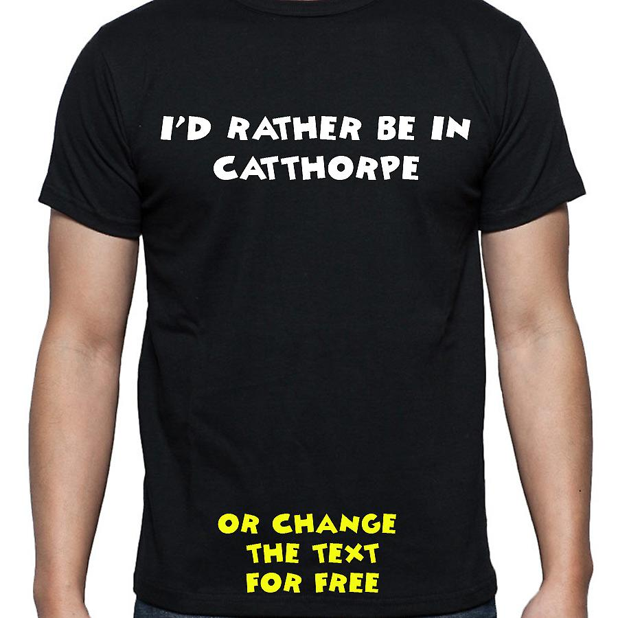 I'd Rather Be In Catthorpe Black Hand Printed T shirt