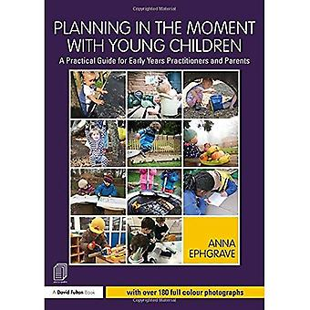 Planning in the Moment with Young Children: A Practical Guide for Early Years Practitioners and Parents (Paperback)
