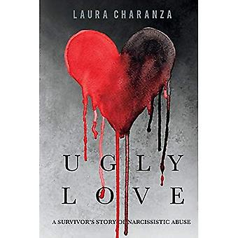 Ugly Love: A Survivoras Story of Narcissistic Abuse