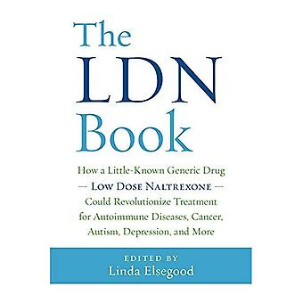 The Ldn Book: How a Little-Known Generic Drug Low Dose Naltrexone Could Revolutionize Treatment for Autoimmune...