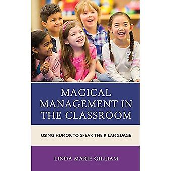 Magical Management in the Classroom: Using Humor to Speak Their Language