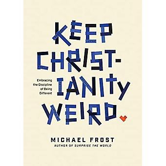 Keep Christianity Weird: Embracing the Discipline of� Being Different