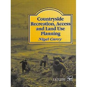 Countryside Recreation Access and Land Use Planning by Curry & Nigel