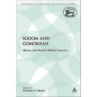 Sodom and Gomorrah History and Motif in Biblical Narrative by Fields & Weston W.