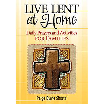 Live Lent at Home Daily Prayers and Activities for Families by Byrne Shortal & Paige