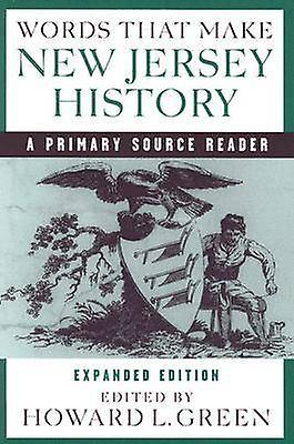 Words That Make New Jersey History A Primary Source Reader revised and expanded edition by Green & Howard