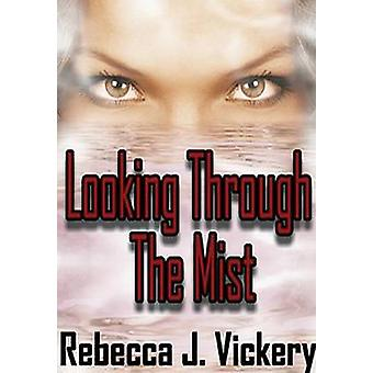 Looking Through the Mist by Vickery & Rebecca J.