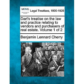 Darts treatise on the law and practice relating to vendors and purchasers of real estate. Volume 1 of 2 by Cherry & Benjamin Lennard