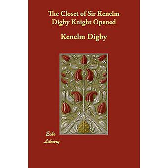 The Closet of Sir Kenelm Digby Knight Opened by Digby & Kenelm