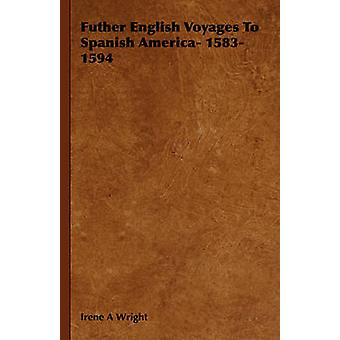 Futher English Voyages To Spanish America 15831594 by Wright & Irene A