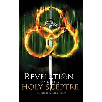 Revelation And the Holy Sceptre by Pillay & Wesley D.