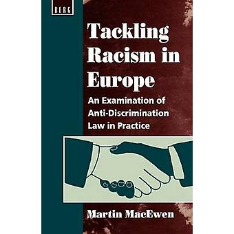 Tackling Racism in Europe An Examination of AntiDiscrimination Law in Practice by Macewen & Martin