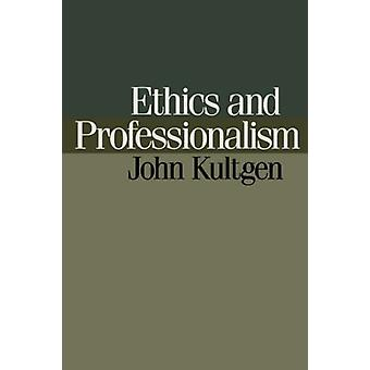Ethics and Professionalism by John Kultgen - 9780812212631 Book