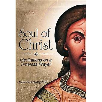 Soul of Christ - Meditations on a Timeless Prayer by Marie Paul Curley
