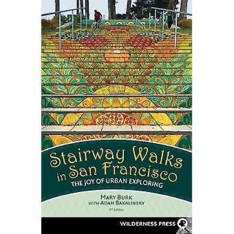 Stairway Walks in San Francisco - The Joy of Urban Exploring by Stairw