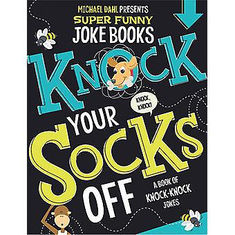 Knock Your Socks Off - A Book of Knock-Knock Jokes by Michael Dahl - 9