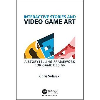 Interactive Stories and Video Game Art - A Storytelling Framework for