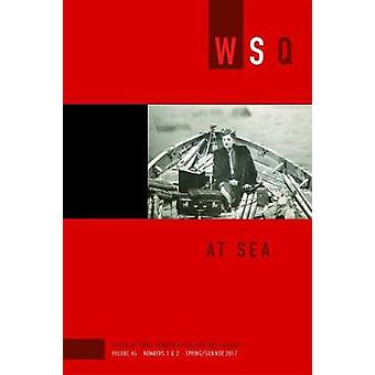 At Sea - Wsq Vol. 45 - Numbers 1 & 2 - Spring/Summer 2017 by Amy Sodaro