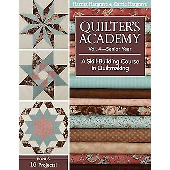 Quilter's Academy - v.4 - Senior Year - A Skill-building Course by Harri