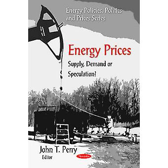 Energy Prices - Supply - Demand or Speculation? by John T. Perry - 978