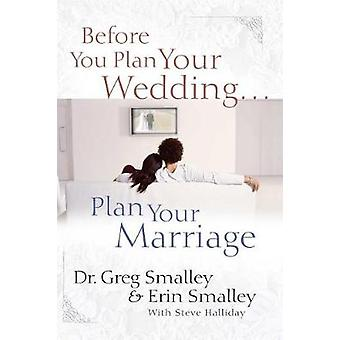 Before You Plan Your Wedding . . . Plan Your Marriage by Before You P