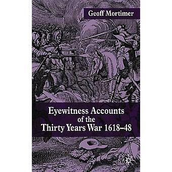 Eyewitness Accounts of the Thirty Years War 161848 by Geoff Mortimer