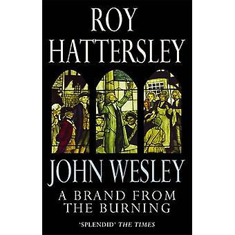 John Wesley A Brand from the Burning by Roy Hattersley