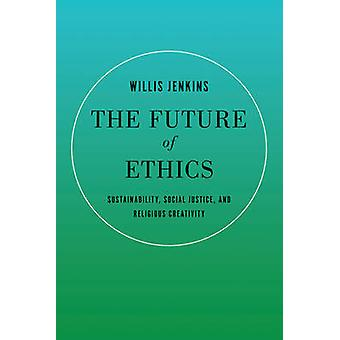 Framtidens etik hållbarhet Social rättvisa och religiösa kreativitet av Jenkins & Willis