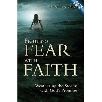 Fighting Fear With Faith: Weathering the Storms with God's Promises (Paperback) by George Denise