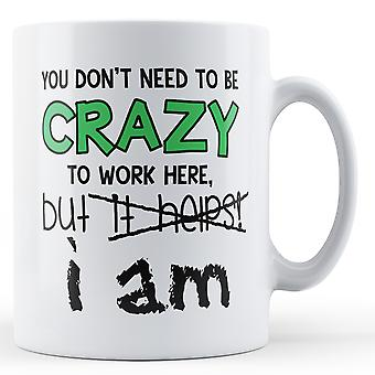 Decorative You Don't Need To Be Crazy - Printed Mug