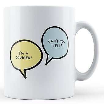 I'm A Courier, Can't You Tell? - Printed Mug