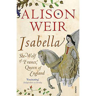 Isabella - She-Wolf of France - Queen of England by Alison Weir - 9780