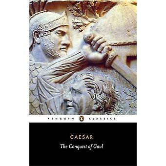 The Conquest of Gaul - Conquest of Gaul by Julius Caesar - Jane Gardne