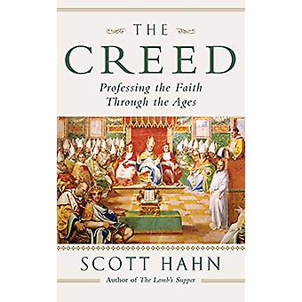 The Creed - Professing the Faith Through the Ages by Scott W. Hahn - 9